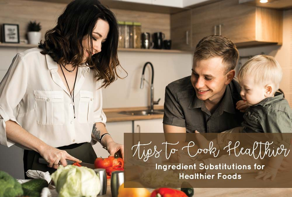 Tips to Cook Healthier: Ingredient Substitutions for Healthier Foods