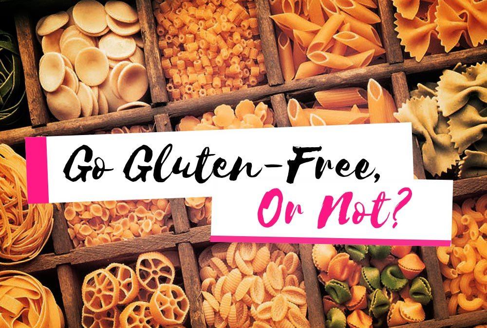 Go Gluten-Free, Or Not?